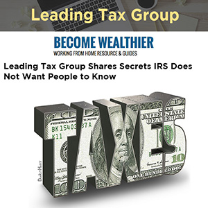 Leading Tax Group Shares Secrets IRS Does Not Want People to Know