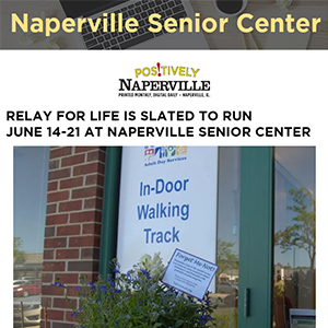RELAY FOR LIFE IS SLATED TO RUN JUNE 14-21 AT NAPERVILLE SENIOR CENTER